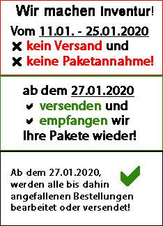 Wir machen Inventur! Vom 11.01. - 25.01.2020 findet kein Versand und keine Paketannahme statt!